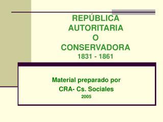 REPÚBLICA  AUTORITARIA  O CONSERVADORA 1831 - 1861