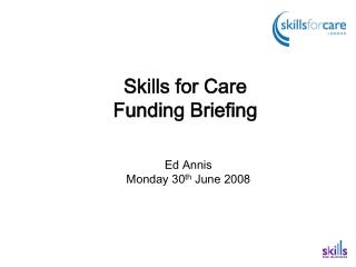 Skills for Care  Funding Briefing