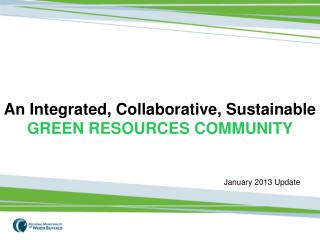 An Integrated, Collaborative, Sustainable GREEN RESOURCES COMMUNITY