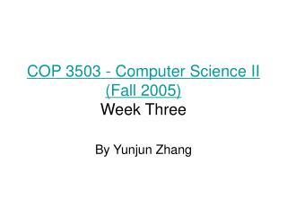 COP 3503 - Computer Science II (Fall 2005) Week Three