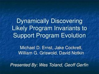 Dynamically Discovering Likely Program Invariants to Support Program Evolution