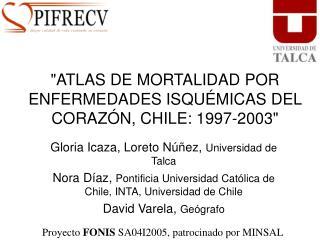 """""""ATLAS DE MORTALIDAD POR ENFERMEDADES ISQUÉMICAS DEL CORAZÓN, CHILE: 1997-2003"""""""