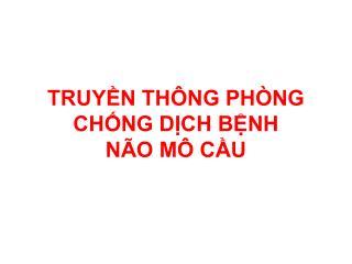 TRUYỀN THÔNG PHÒNG CHỐNG DỊCH BỆNH NÃO MÔ CẦU