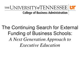 The Continuing Search for External Funding of Business Schools:
