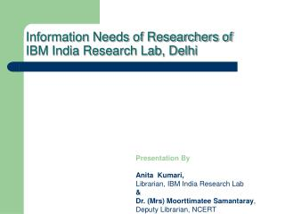 Information Needs of Researchers of IBM India Research Lab, Delhi