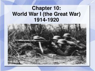 Chapter 10: World War I the Great War 1914-1920