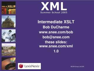Intermediate XSLT Bob DuCharme snee/bob bob@snee these slides: snee/xml 1.0