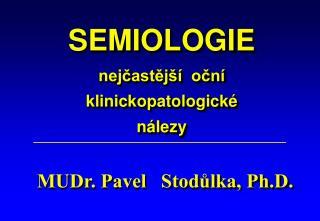 SEMIOLOGIE nejčastější  oční klinickopatologické nálezy