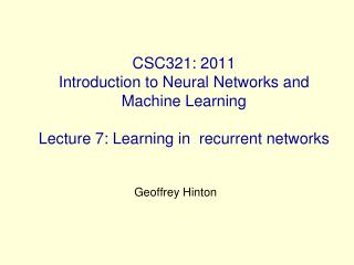 CSC321: 2011 Introduction to Neural Networks and Machine Learning  Lecture 7: Learning in  recurrent networks
