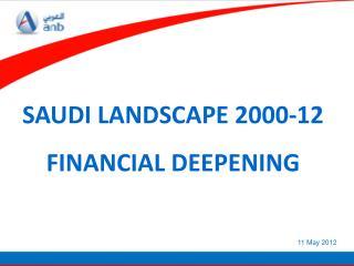 SAUDI LANDSCAPE 2000-12 FINANCIAL DEEPENING