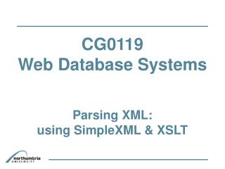 CG0119  Web Database Systems Parsing XML:                     using SimpleXML & XSLT