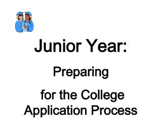Junior Year: Preparing  for the College Application Process