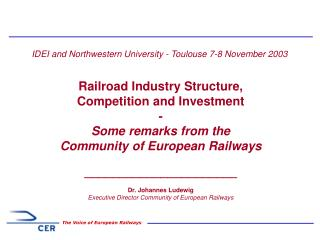 IDEI and Northwestern University - Toulouse 7-8 November 2003 Railroad Industry Structure,
