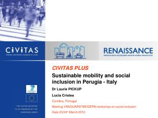 CIVITAS  PLUS Sustainable mobility and social inclusion in Perugia - Italy Dr Laurie PICKUP