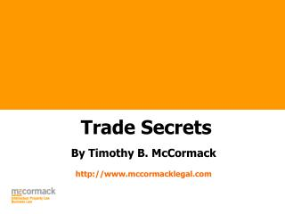 Trade Secrets  By Timothy B. McCormack mccormacklegal