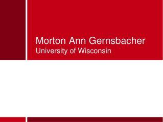 Morton Ann Gernsbacher University of Wisconsin