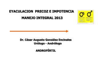 EYACULACION  PRECOZ E IMPOTENCIA               MANEJO INTEGRAL 2013