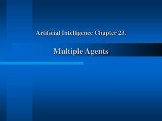 Artificial Intelligence Chapter 23. Multiple Agents