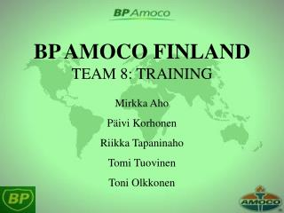 BP AMOCO FINLAND TEAM 8: TRAINING