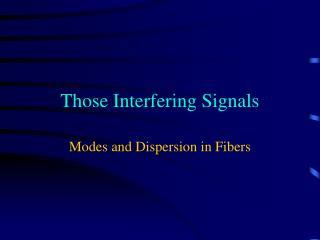 Those Interfering Signals