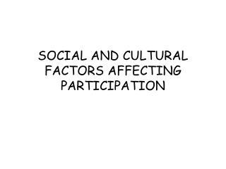 SOCIAL AND CULTURAL FACTORS AFFECTING PARTICIPATION