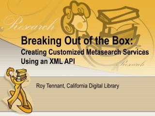 Breaking Out of the Box: Creating Customized Metasearch Services Using an XML API