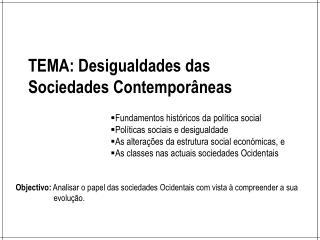 TEMA: Desigualdades  das Sociedades Contemporâneas