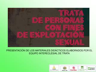 PRESENTACIÓN DE LOS MATERIALES DIDÁCTICOS ELABORADOS POR EL EQUIPO INTERECLESIAL DE TRATA