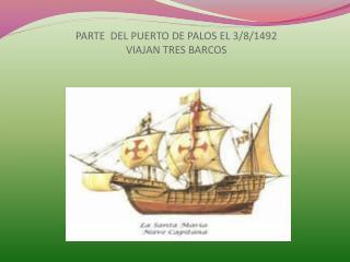 PARTE  DEL PUERTO DE PALOS EL 3/8/1492 VIAJAN TRES BARCOS
