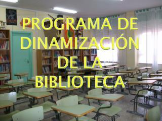 PROGRAMA DE DINAMIZACI�N DE LA BIBLIOTECA