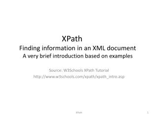 XPath	 Finding information in an XML document A very brief introduction based on examples
