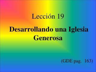 Lección 19 Desarrollando una Iglesia Generosa (GDE pag.  163)