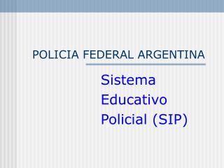 POLICIA FEDERAL ARGENTINA