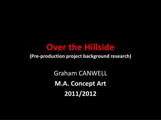 Over the Hillside (Pre-production project background research)