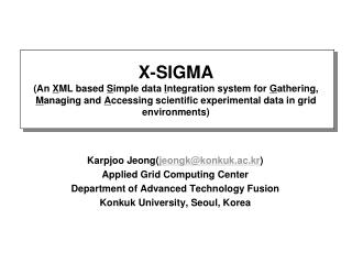 Karpjoo Jeong( jeongk@konkuk.ac.kr ) Applied Grid Computing Center