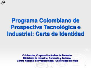 Programa Colombiano de Prospectiva Tecnológica e Industrial: Carta de Identidad