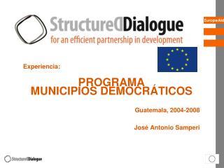 Experiencia:   PROGRAMA  MUNICIPIOS DEMOCRÁTICOS Guatemala, 2004-2008 José Antonio Samperi