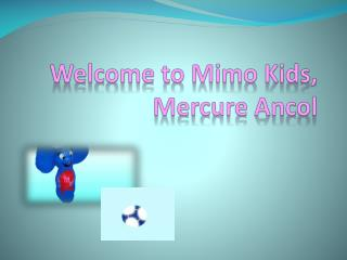 Welcome to  Mimo  Kids,  Mercure Ancol