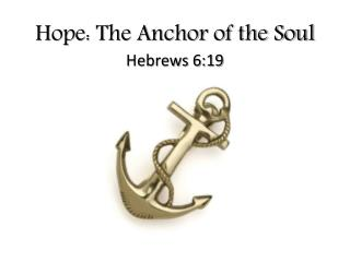 Hope: The Anchor of the Soul Hebrews 6:19