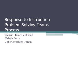 Response to Instruction Problem Solving Teams  Process