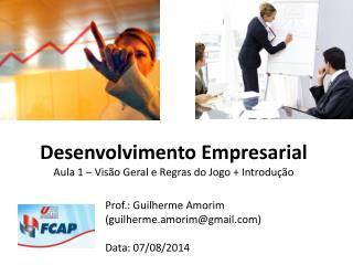 Desenvolvimento Empresarial Aula 1 – Visão  Geral e Regras do Jogo +  Introdução