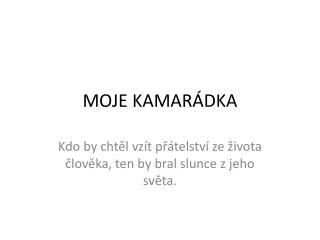 MOJE KAMARÁDKA