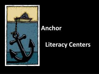 Anchor                    Literacy Centers