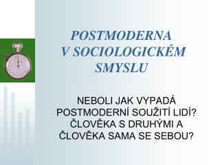 POSTMODERNA  V SOCIOLOGICKÉM SMYSLU
