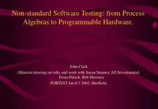 Non-standard Software Testing: from Process Algebras to Programmable Hardware.