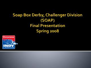 Soap Box Derby, Challenger Division (SOAP) Final Presentation Spring 2008