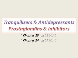 Tranquilizers  &  Antidepressants Prostaglandins  &  Inhibitors