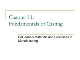 Chapter 11:  Fundamentals of Casting