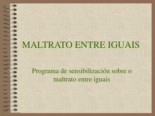 MALTRATO ENTRE IGUAIS