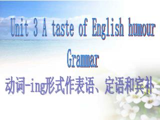 Unit 3 A taste of English humour Grammar
